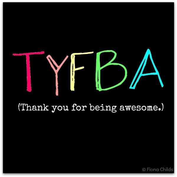 TYFBA (Thank you for being awesome)
